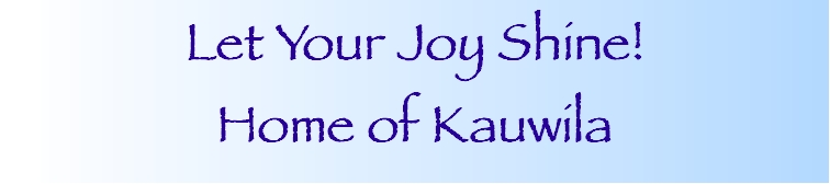 Let Your Joy Shine, Home Page of Kauwila